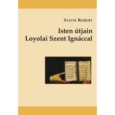 Isten útjain Loyolai Szent Ignáccal
