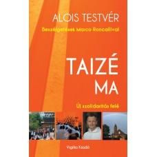 Taizé ma. Új szolidaritás felé. Beszélgetések Marco Roncallival